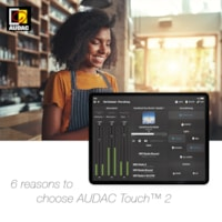 6 Reasons to choose AUDAC Touch™ 2