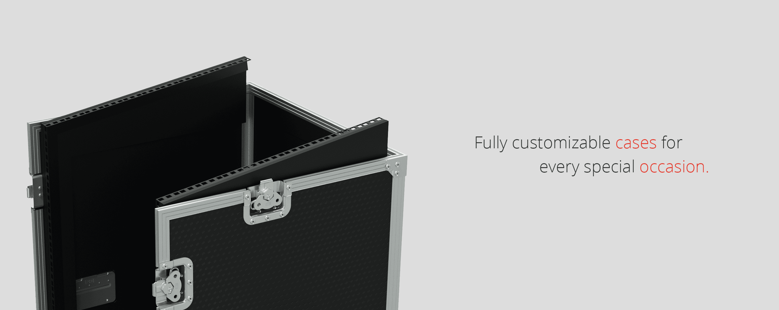 Fully customizable cases.